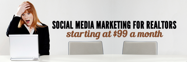 Social Media Marketing For Realtors starting at $99 per month